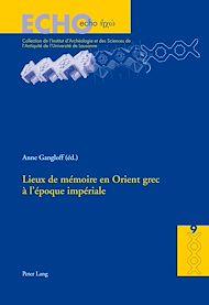 Téléchargez le livre :  Lieux de mémoire en Orient grec à l'époque impériale