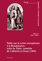Téléchargez le livre :  Tobie sur la scène européenne à la Renaissance, suivi de «Tobie», comédie de Catherin Le Doux (1604)