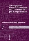 Télécharger le livre :  Autobiographie et textualité de l'événement au XXe siècle dans les pays de langue allemande
