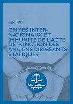 Download this eBook Crimes internationaux et immunité de l'acte de fonction des anciens dirigeants étatiques