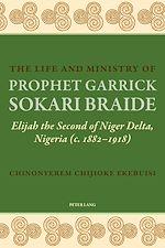 Téléchargez le livre :  The Life and Ministry of Prophet Garrick Sokari Braide