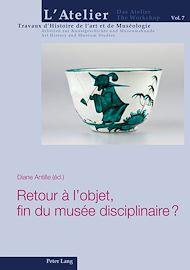 Téléchargez le livre :  Retour à l'objet, fin du musée disciplinaire ?