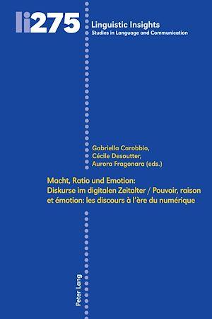 Téléchargez le livre :  Macht, Ratio und Emotion: Diskurse im digitalen Zeitalter / Pouvoir, raison et émotion: les discours à l'ère du numérique