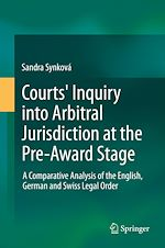 Download this eBook Courts' Inquiry into Arbitral Jurisdiction at the Pre-Award Stage