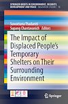 Download this eBook The Impact of Displaced People's Temporary Shelters on their Surrounding Environment