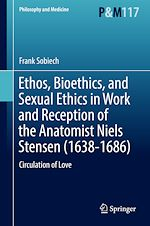 Download this eBook Ethos, Bioethics, and Sexual Ethics in Work and Reception of the Anatomist Niels Stensen (1638-1686)