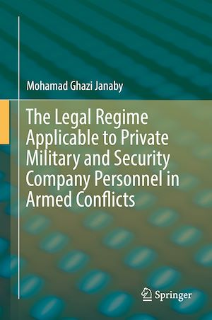 Téléchargez le livre :  The Legal Regime Applicable to Private Military and Security Company Personnel in Armed Conflicts