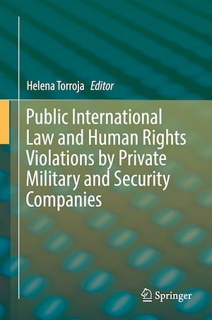 Téléchargez le livre :  Public International Law and Human Rights Violations by Private Military and Security Companies
