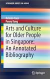 Download this eBook Arts and Culture for Older People in Singapore: An Annotated Bibliography