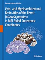 Download this eBook Cyto- and Myeloarchitectural Brain Atlas of the Ferret (Mustela putorius) in MRI Aided Stereotaxic Coordinates