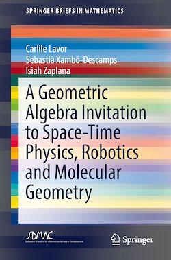 A Geometric Algebra Invitation to Space-Time Physics, Robotics and Molecular Geometry