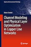 Download this eBook Channel Modeling and Physical Layer Optimization in Copper Line Networks