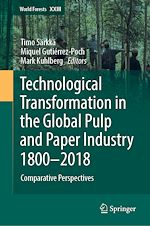 Download this eBook Technological Transformation in the Global Pulp and Paper Industry 1800–2018