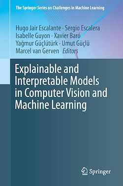 Explainable and Interpretable Models in Computer Vision and Machine Learning
