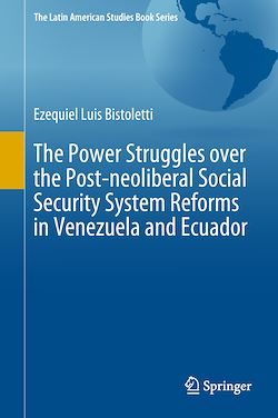 The Power Struggles over the Post-neoliberal Social Security System Reforms in Venezuela and Ecuador
