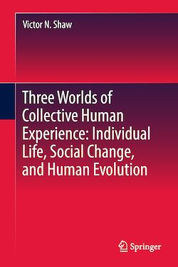 Three Worlds of Collective Human Experience: Individual Life, Social Change, and Human Evolution