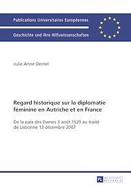 Téléchargez le livre :  Regard historique sur la diplomatie féminine en Autriche et en France