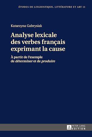Téléchargez le livre :  Analyse lexicale des verbes français exprimant la cause