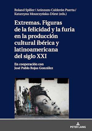 Téléchargez le livre :  Extremas. Figuras de la furia y la felicidad en la producción cultural ibérica y latinoamericana del siglo XXI