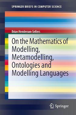 On the Mathematics of Modelling, Metamodelling, Ontologies and Modelling Languages