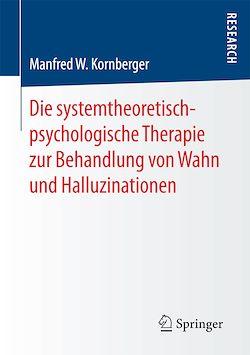 Die systemtheoretisch-psychologische Therapie zur Behandlung von Wahn und Halluzinationen