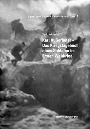 Téléchargez le livre :  Karl Außerhofer – Das Kriegstagebuch eines Soldaten im Ersten Weltkrieg