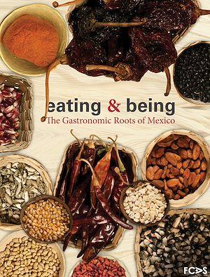 Téléchargez le livre :  Eating & Being - The Gastronomic Roots of Mexico