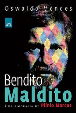 Bendito Maldito - Uma Biografia De Plínio Marcos