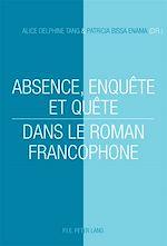 Download this eBook Absence, enquête et quête dans le roman francophone