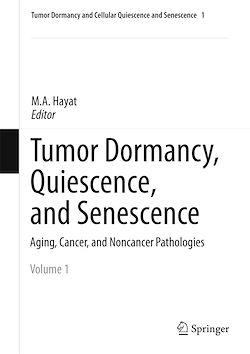 Tumor Dormancy, Quiescence, and Senescence, Volume 1