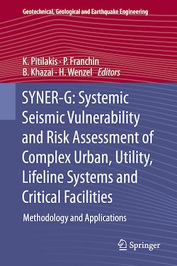 SYNER-G: Systemic Seismic Vulnerability and Risk Assessment of Complex Urban, Utility, Lifeline Systems and Critical Facilities