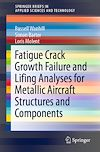 Download this eBook Fatigue Crack Growth Failure and Lifing Analyses for Metallic Aircraft Structures and Components