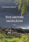 Télécharger le livre :  Nos amours sacrilèges, Tome 1
