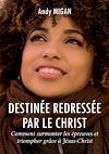 Télécharger le livre :  Destinée redressée par le Christ