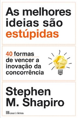 As Melhores Ideias São Estúpidas