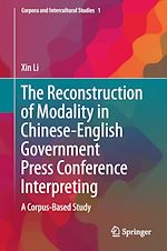 Download this eBook The Reconstruction of Modality in Chinese-English Government Press Conference Interpreting