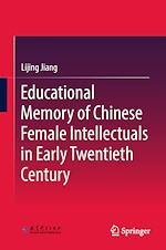 Download this eBook Educational Memory of Chinese Female Intellectuals in Early Twentieth Century