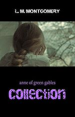 Download this eBook Anne of Green Gables Collection: Anne of Green Gables, Anne of the Island, and More Anne Shirley Books