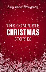 Download this eBook Lucy Maud Montgomery: The Complete Christmas Stories