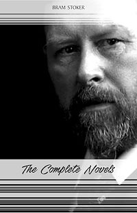 Télécharger le livre : Bram Stoker: The Complete Novels (The Jewel of Seven Stars, The Mystery of the Sea, Dracula, The Lair of the White Worm...)