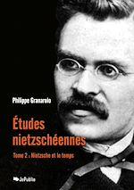 Etudes nietzschéennes - Tome II : Nietzsche et le temps