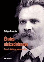 Etudes nietzschéennes - Tome I : Nietzsche penseur du futur