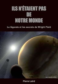 Téléchargez le livre :  Ils n'étaient pas de notre monde - La légende et les secrets de Wright Field