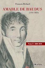 Amable de Baudus (1761-1822) - tome 2 : 1800-1810