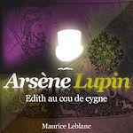 Arsène Lupin - Édith au cou de cygne | Leblanc, Maurice