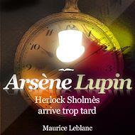 Téléchargez le livre :  Arsène Lupin - Herlock Sholmes arrive trop tard