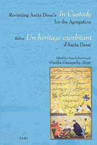 """Téléchargez le livre :  Revisiting Anita Desai's """"In Custody"""" for the Agrégation-Relire """"Un héritage exorbitant"""" d'A. Desai"""