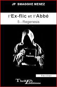 Téléchargez le livre :  L'ex-flic et l'abbé - 5 - Regenesis