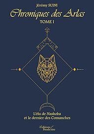 Téléchargez le livre :  Chroniques des Arlas – Tome I : L'élu de Nashoba et le dernier des Comanches
