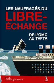 Téléchargez le livre :  Les naufragés du libre-échange